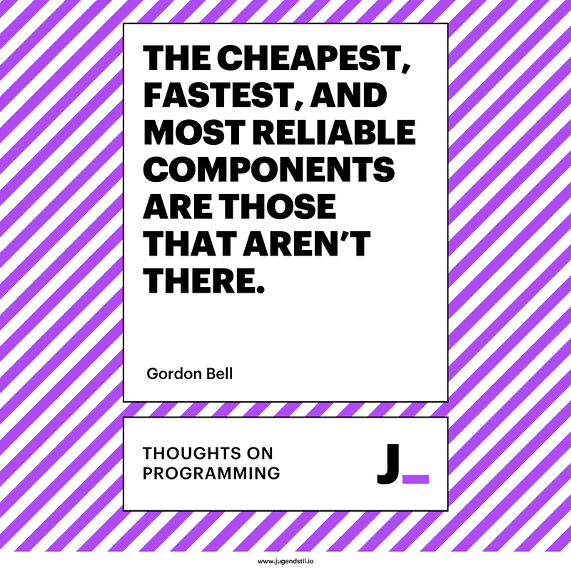 The cheapest, fastest, and most reliable components are those that aren't there.