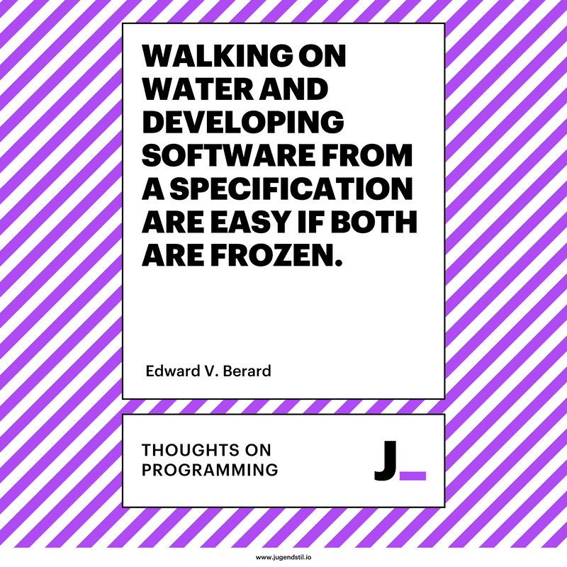 Walking on water and developing software from a specification are easy if both are frozen.