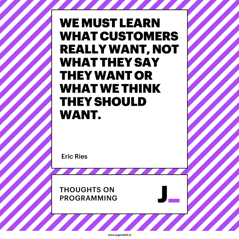 We must learn what customers really want, not what they say they want or what we think they should want.