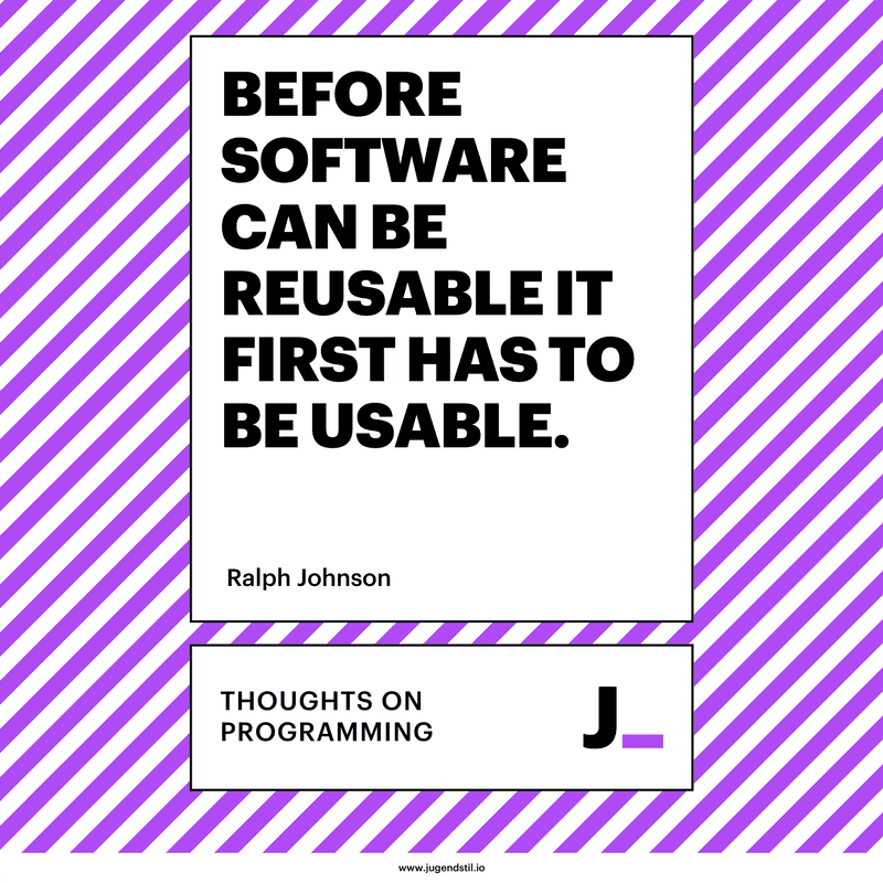 Before software can be reusable it first has to be usable.