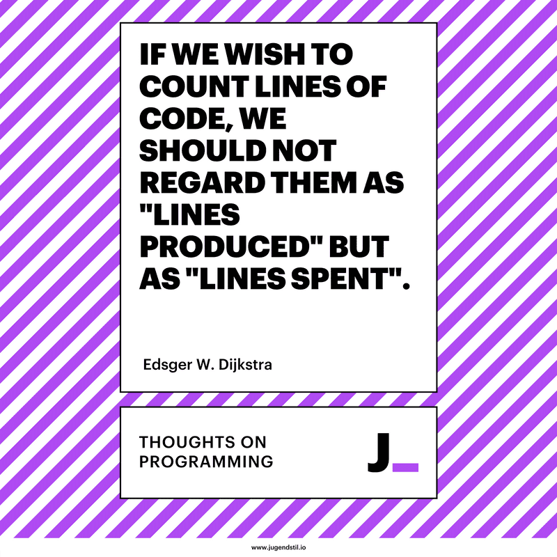"If we wish to count lines of code, we should not regard them as ""lines produced"" but as ""lines spent""."