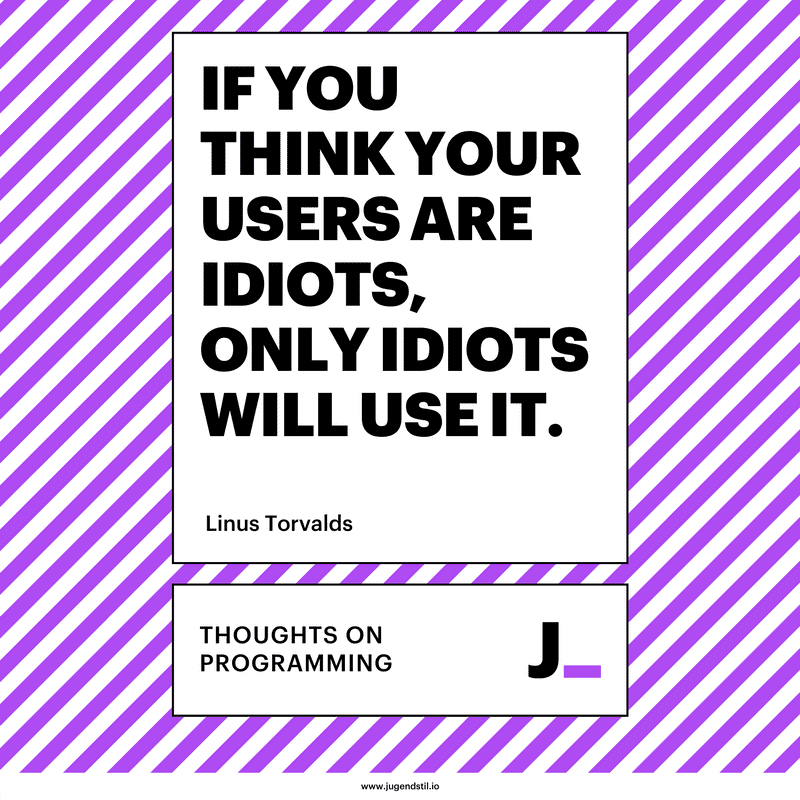 If you think your users are idiots, only idiots will use it.
