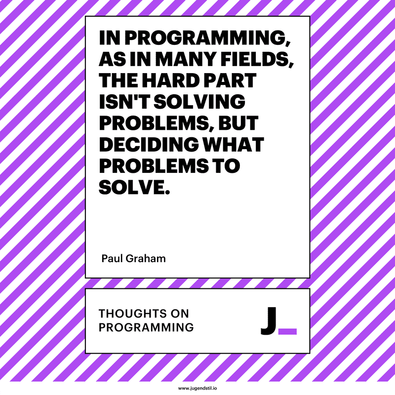 In programming, as in many fields, the hard part isn't solving problems, but deciding what problems to solve.