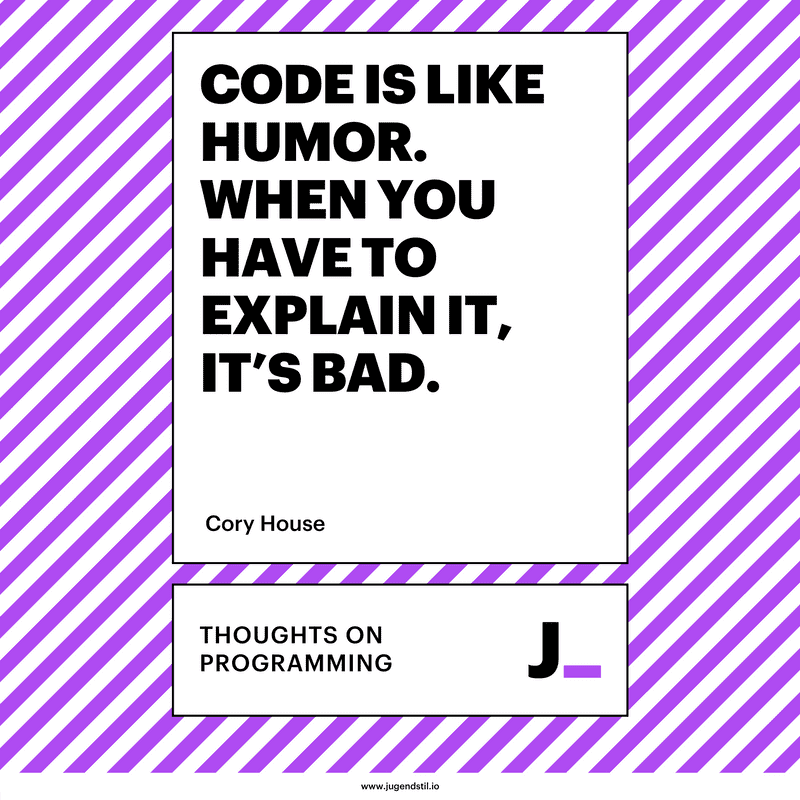 Code is like humor. When you have to explain it, it's bad.