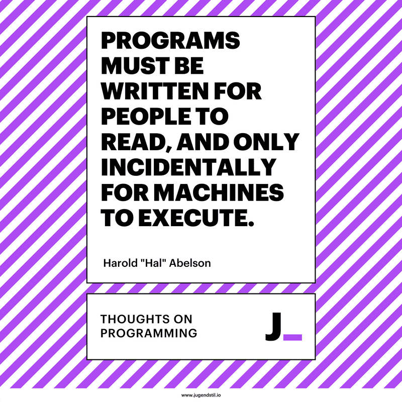 Programs must be written for people to read, and only incidentally for machines to execute.